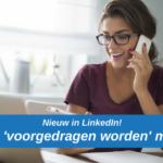 NIEUW in LinkedIn: de 'voorgedragen worden' mail!
