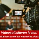Videosolliciteren is hot! Wat werkt wel en wat werkt niet?!