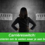 Carrièreswitch: 7 manieren om te weten waar je aan begint!